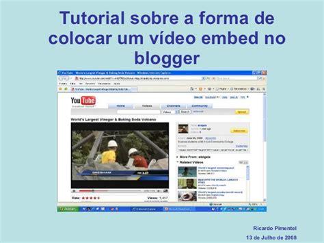 tutorial sobre blogger tutorial sobre a forma de colocar um v 237 deo