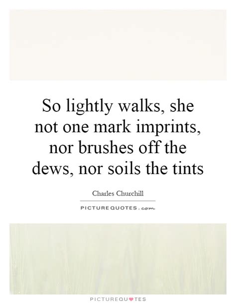 So Shes Not by So Lightly Walks She Not One Imprints Nor Brushes