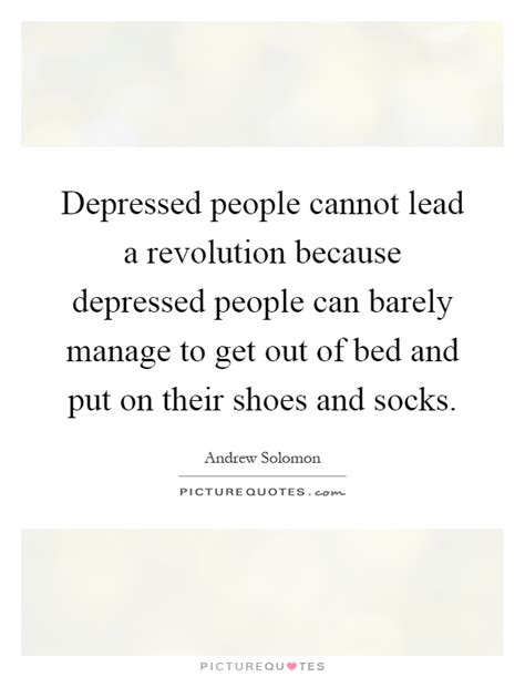 depression can t get out of bed depressed people cannot lead a revolution because