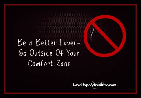 outside of your comfort zone be a better lover go outside of your comfort zone love