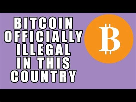 bitcoin ilegal bitcoin now illegal in this country can you guess which