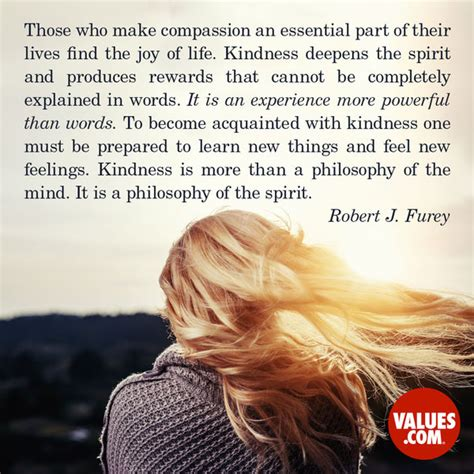 Compassion New those who make compassion an essential part of their lives find the of kindness