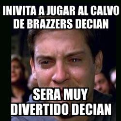Brazzers Meme Generator - meme crying peter parker inivita a jugar al calvo de