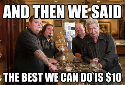 Pawn Star Meme - thinking of buying a used gun read this first pew pew