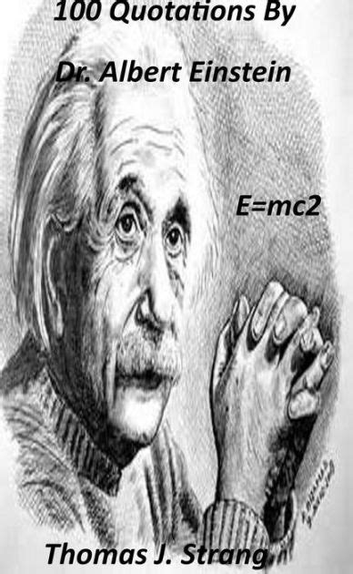 albert einstein biography barnes and noble 100 quotations from dr albert einstein by thomas j
