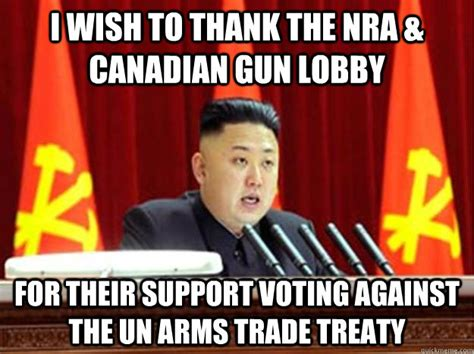 Nra Memes - i wish to thank the nra canadian gun lobby for their support voting against the un arms trade