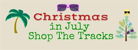 christmas in july shop the tracks
