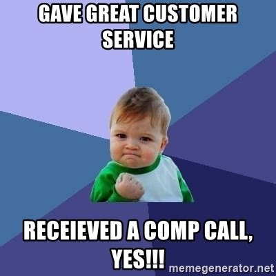 Customer Service Meme - gave great customer service receieved a comp call yes