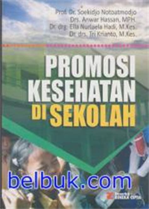 Ilmu Perilaku Kesehatan Soekidjo Notoatmodjo Rineka Cipta promosi kesehatan di sekolah soekidjo notoatmodjo belbuk
