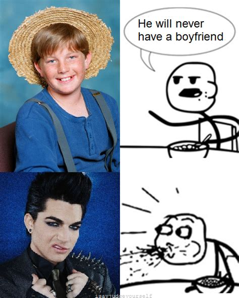 Adam Lambert Memes - he will never have a girlfriend hewillneverhaveagirlfriend