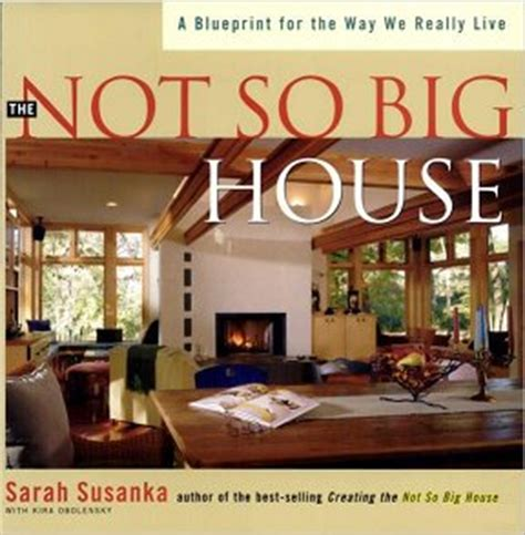 sarah susanka s not so big ideas for log homes reading for sanity a book review blog the not so big