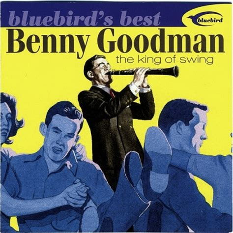 who was the king of swing the king of swing bluebird benny goodman songs
