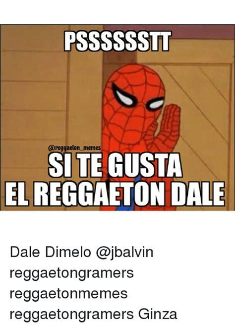 Meme Sites - psssssstt memes site gusta el reggaeton dale dale dimelo