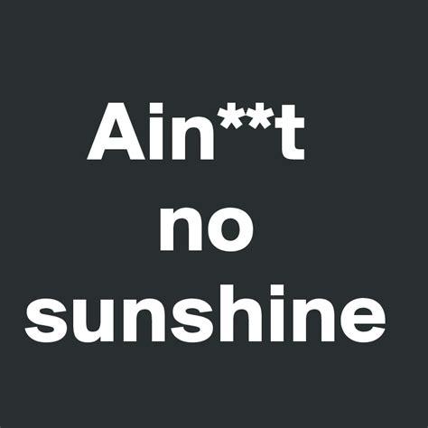 ain t no sunshine ain t no sunshine post by revolte42 on boldomatic