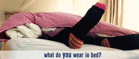 Wearing Socks To Bed by What Do You Wear In Bed The Sleep Expert