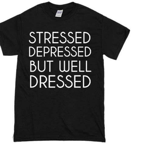 Stressed Tees by Stressed Depressed But Well Dressed T Shirt Basic Tees Shop