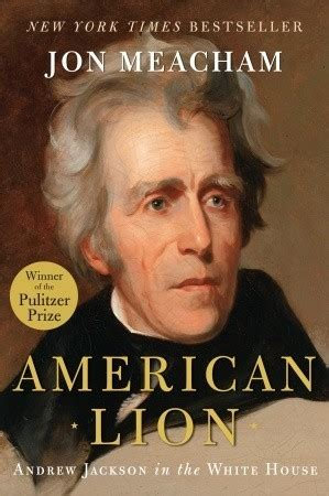 presidential biography list review of american lion andrew jackson in the white