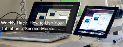 android tablet as second monitor weekly hack how to use your tablet as a second monitor gadget review