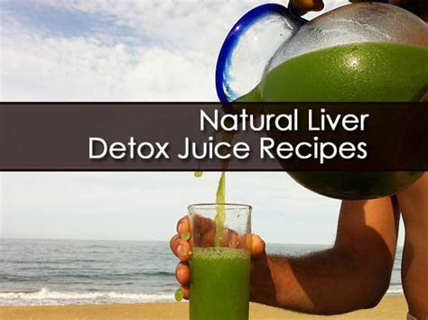Organic Liver Detox Recipe by How To Detox The Liver With Detox Juice Recipes