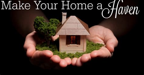 make your home making your home a haven 2016 worshipful living