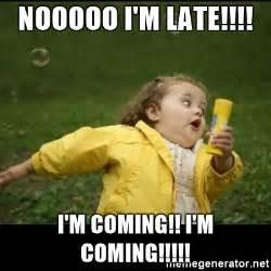 Late Meme - nooooo i m late i m coming i m coming running