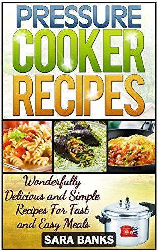 clean cooker cookbook fast and easy dinners to save your family weeknights books pressure cooker recipes wonderfully delicious and simple