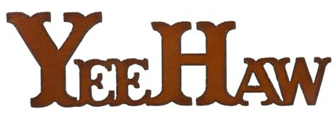 Yee Haw by Yeehaw Cut Out Signs 86 Rustic Ironwerks Rustic Iron