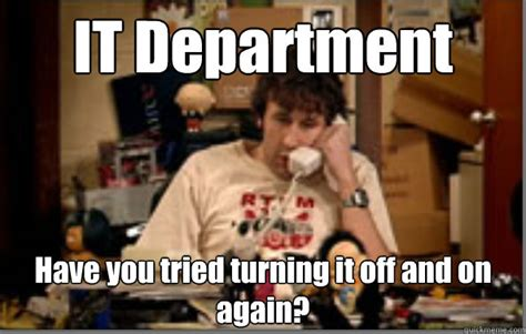 It Crowd Meme - it department have you tried turning it off and on again