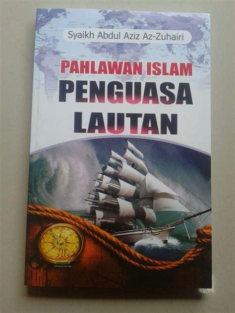 Buku Islam Bangkit Dan Runtuhnya Daulah Bani Saljuk buku pahlawan islam penguasa lautan
