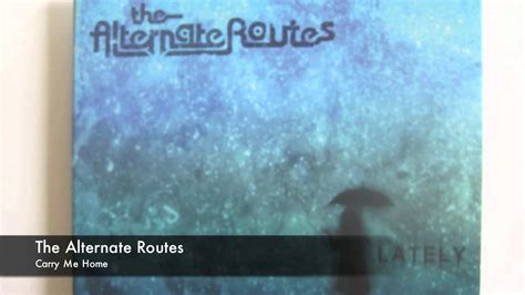 the alternate routes carry me home