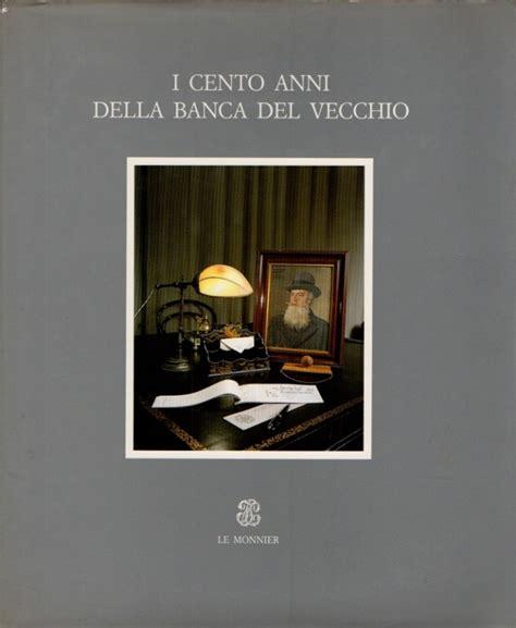 Banca Delvecchio by Libreria Della Spada I Cento Anni Della Banca