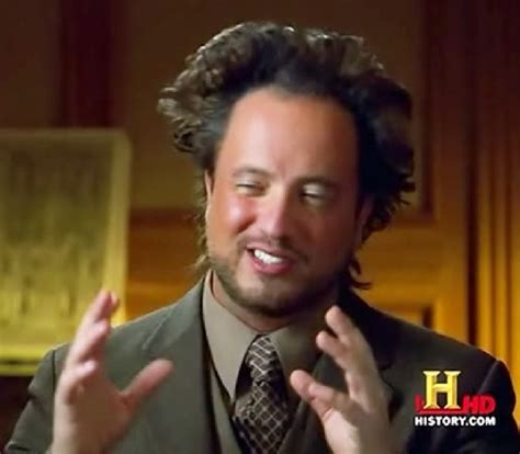 Giorgio Ancient Aliens Meme - ancient aliens hilarious pictures with captions