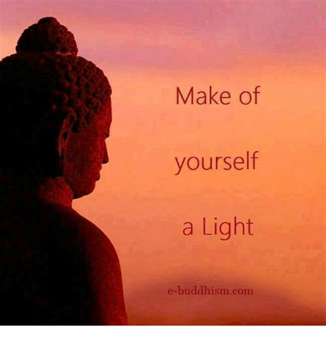 Make Light Of by Make Of Yourself A Light E Buddhism Meme On Sizzle
