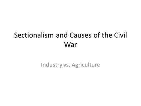 causes of the civil war sectionalism southern secession ch 6c the 1850s u s society divided