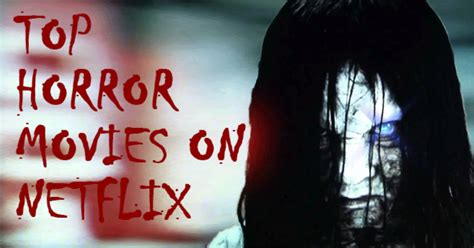 12 best horror movies on netflix top horror movies on netflix that can mess up your sleep