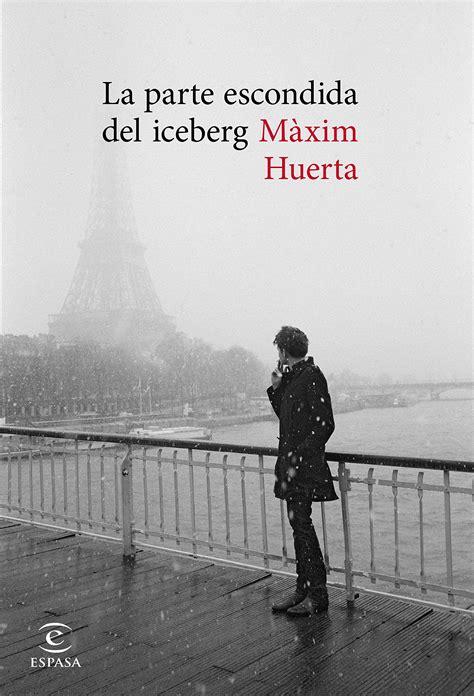 «La parte escondida del iceberg», Màxim Huerta | Libros