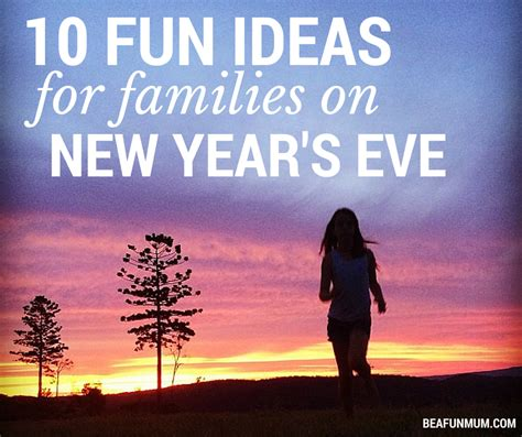 10 fun things to do on new year s eve as a family be a