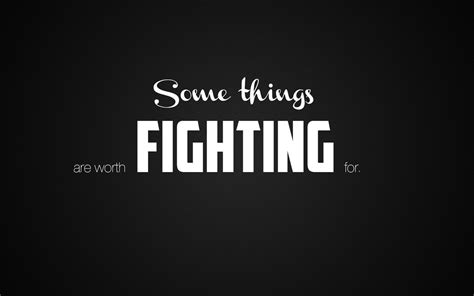 Fighting For by Things Worth Fighting For Quotes Quotesgram