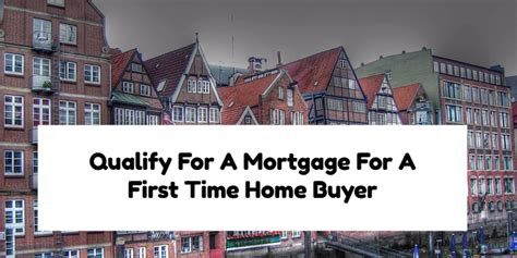 how to qualify for a mortgage for a time home buyer