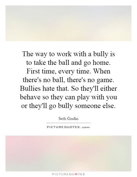 the way to work with a bully is to take the and go