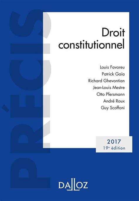 droit constitutionnel livre droit constitutionnel 201 dition 2017 19e 233 d 201 dition 2017 andr 233 roux guy scoffoni
