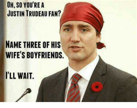 oh so you rea justin trudeau fan name three of his wife s
