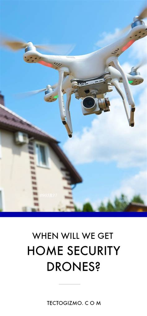 when will we get home security drones tectogizmo