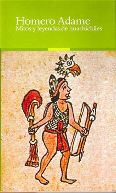 libro los mitos de la calam 233 o libro mitos y leyendas de huachichiles homero adame parajes premio henestrosa