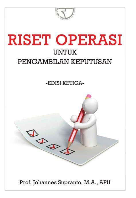 Buku Operation Research Teknik Pengambilan Keputusan Optimal riset operasi untuk pengambilan keputusan edisi ketiga rajagrafindo persada