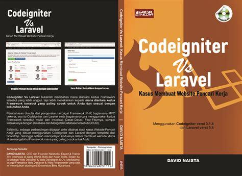 membuat website e learning dengan codeigniter codeigniter vs laravel kasus membuat website pencari kerja