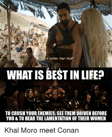 conan the barbarian what is best in 25 best memes about what is best in what is best