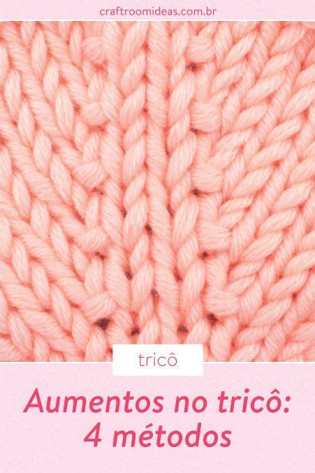 aumentos para costuras aprenda 4 m 233 todos diferentes de fazer aumentos no tric 244