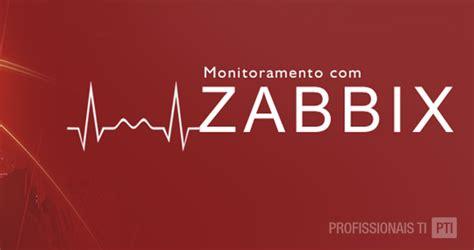 tutorial monitoramento zabbix profissionais ti pra quem respira informa 231 227 o