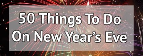 50 things to do on new year s eve xameliax